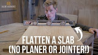How to Flatten a Slab WITHOUT a Planer or Jointer